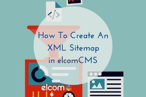 How To Create an XML Sitemap in elcomCMS